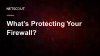 What's Protecting Your Firewall?