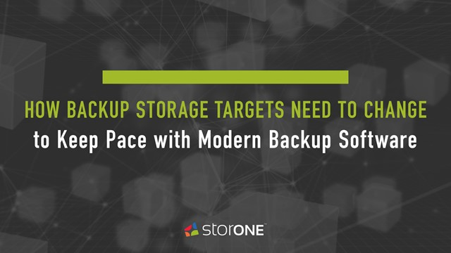 Backup Storage Targets Need to Change to Keep Pace with Modern Backup Software