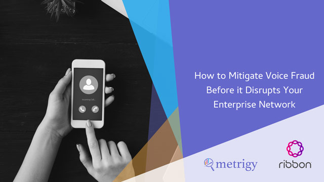 How to Mitigate Voice Fraud Before it Disrupts Your Enterprise Network