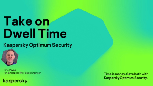 Take on Dwell Time with Kaspersky Optimum Security