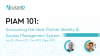 PIAM 101: Uncovering the Ideal Partner Identity & Access Management System