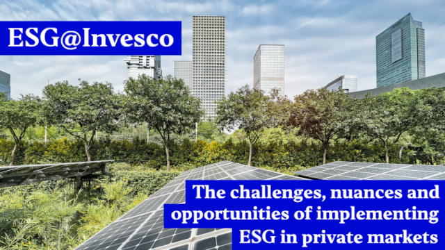 The challenges, nuances and opportunities of implementing ESG in private markets
