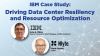 IBM Case Study: Driving Data Center Resiliency and Resource Optimization