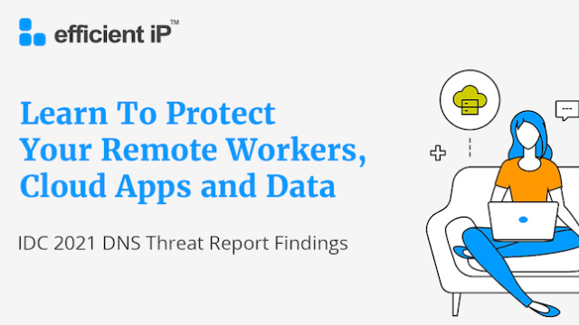 Protect Remote Workers, Cloud Apps and Data: IDC 2021 DNS Threat Report Findings