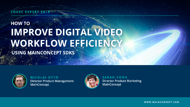 How to Improve Digital Video Workflow Efficiency using MainConcept SDKs