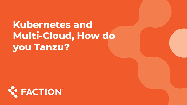 Kubernetes and Multi-Cloud, How do you Tanzu?