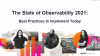 The State of Observability 2021: Best Practices to Implement Today