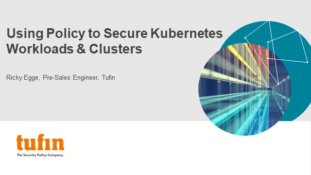 Using Policy to Secure Kubernetes Workloads & Clusters