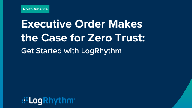 Executive Order Makes the Case for Zero Trust: Get Started with LogRhythm