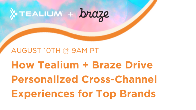 How Tealium + Braze Drive Personalized Cross-Channel Experiences for Top Brands