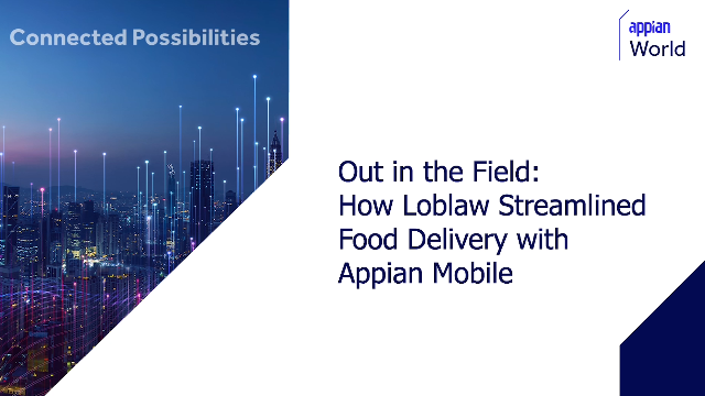 Out in the Field: How Loblaws Streamlined Food Delivery with Appian Mobile