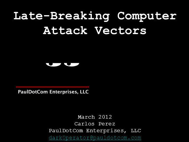 """Late Breaking Computer Attack Vectors"""