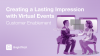 Creating a Lasting Impression with Virtual Events
