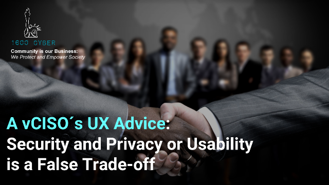 A vCISO´s UX Advice: Security and Privacy or Usability is a False Trade-off