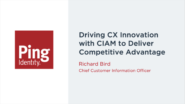 Driving CX Innovation with CIAM to Deliver Competitive Advantage