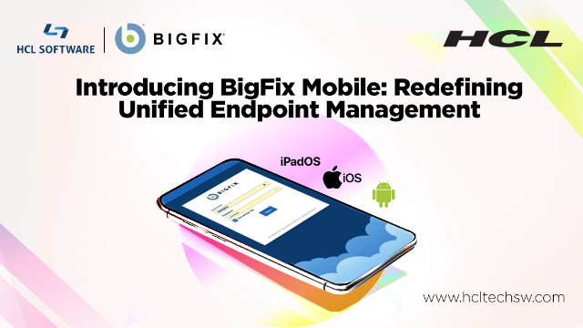 Introducing BigFix Mobile: Redefining Unified Endpoint Management