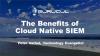 The Benefits of a Cloud Native SIEM
