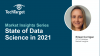 The State of Data Science in 2021