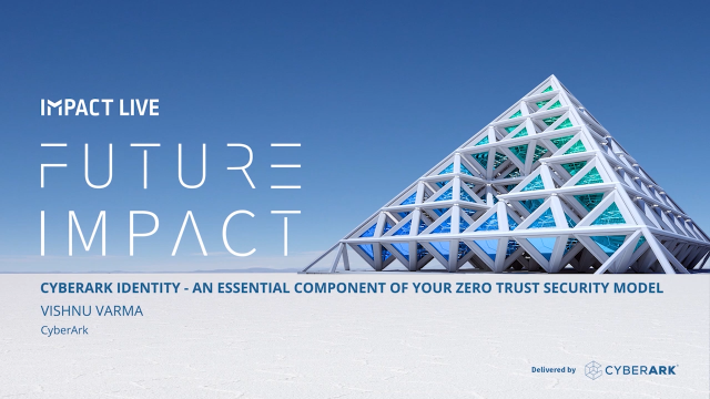 CyberArk Identity - An Essential Component of your Zero Trust Security Model