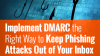 Implement DMARC the Right Way to Keep Phishing Attacks Out of Your Inbox