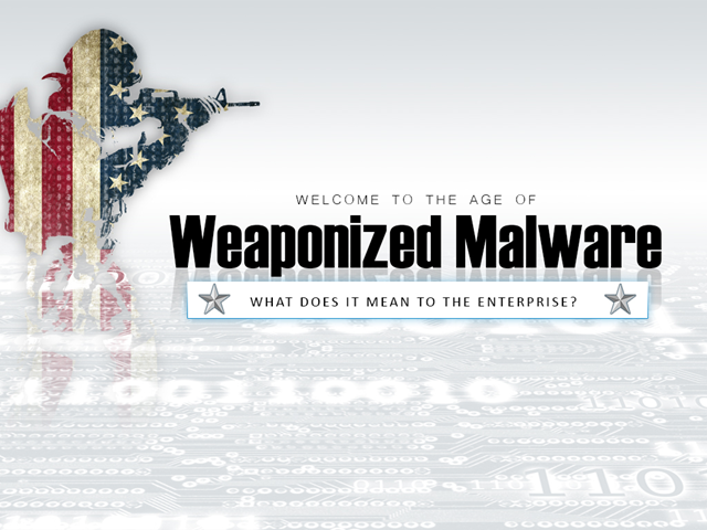 Welcome to the Age of Weaponized Malware. What Does it Mean to Your Enterprise?