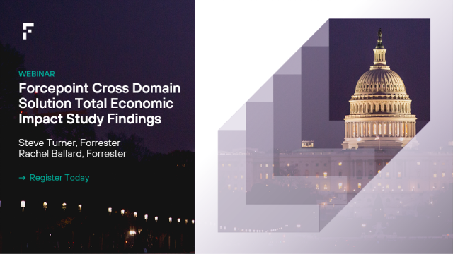 Forrester Total Economic Impact: Forcepoint Cross Domain Solution Findings