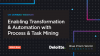 Deloitte: Enabling Transformation & Automation with Process & Task Mining