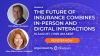 The Future of Insurance Combines In-Person and Digital Interactions