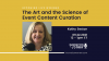Event Content Curation - The Art and Science