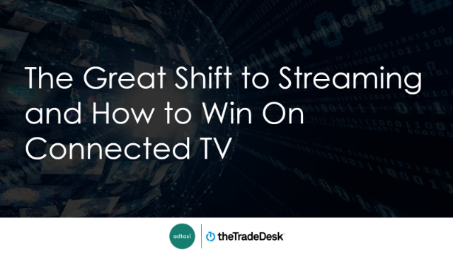 The Great Shift to Streaming and How to Win On Connected TV
