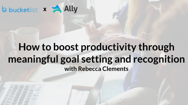 How to Boost Productivity Through Meaningful Goal Setting and Recognition