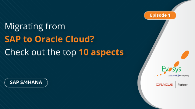 Episode 1| Migrating from SAP to Oracle Cloud? Check out the top 10 aspects