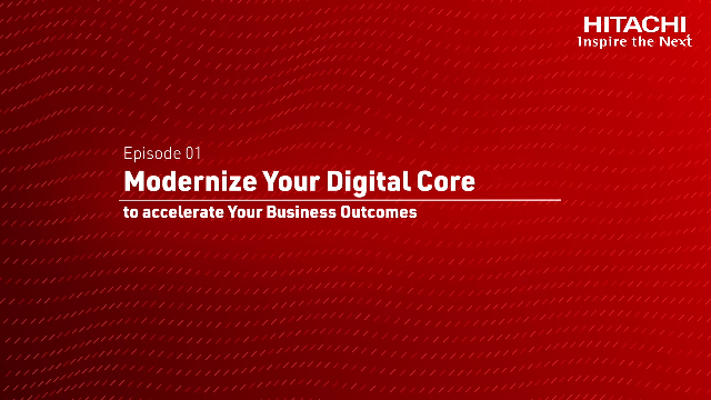 Modernize Your Digital Core to accelerate Your Business Outcomes