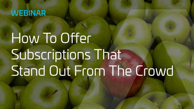 How To Offer Subscriptions That Stand Out From The Crowd