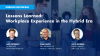 Lessons Learned: Workplace Experience in the Hybrid Era