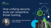 How unifying security tools can streamline threat hunting