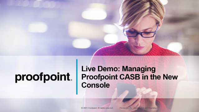 Live Demo: Managing Proofpoint CASB in the New Console