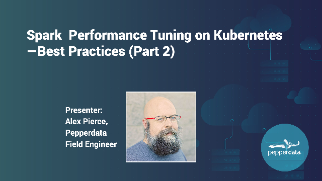 Spark Performance Tuning on Kubernetes Best Practices (Part 2)