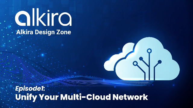 Alkira Design Zone - Episode1: Unify Your MultiCloud Network