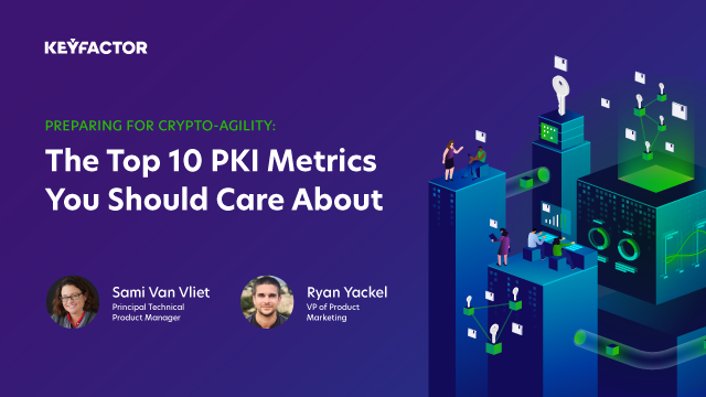 Preparing for Crypto-Agility: The Top 10 PKI Metrics You Should Care About