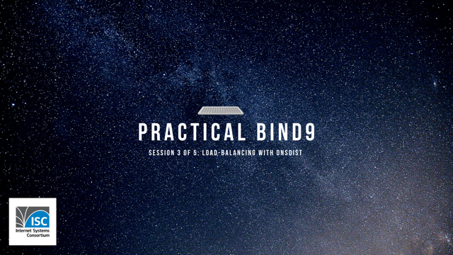 Practical BIND 9 Management. 3/5. Load balancing with dnsdist