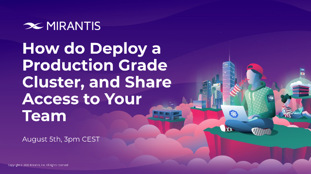How to Deploy a Production Grade Cluster, and Share Access to your Team