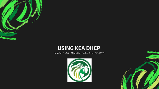 Using the Kea DHCP Server - 6/6. Migrating to Kea from ISC DHCP