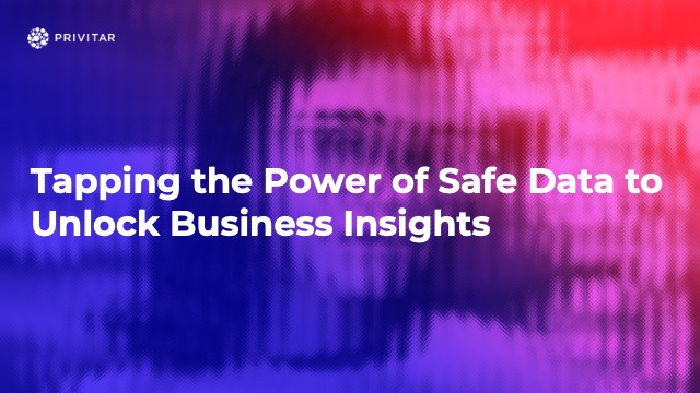 Tapping the Power of Safe Data to Unlock Business Insights