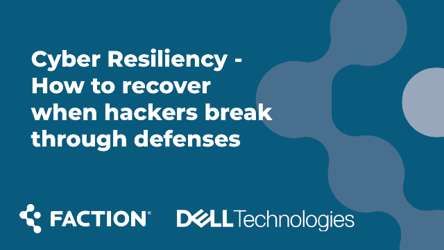 Cyber Resiliency – How to recover when hackers break through defenses