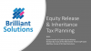 The growth of Equity Release for Inheritance Tax Planning purposes
