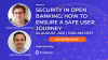 Security in Open Banking: How to Ensure a Safe User Journey