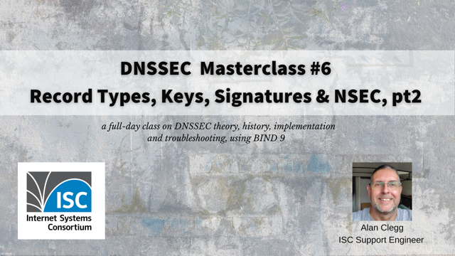 DNSSEC Masterclass #6. Record Types, Keys, Signatures and NSEC, pt2