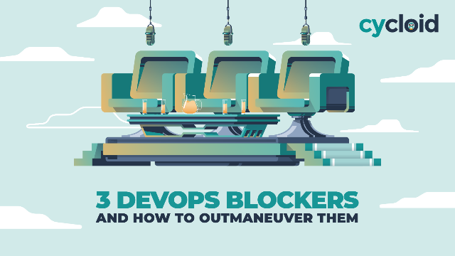 3 major DevOps blockers (and how to outmaneuver them)