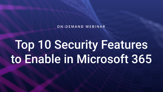 Top 10 Security Features to Enable in Microsoft 365